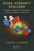 Some Assembly Required Assembly Language Programming with the AVR Processor