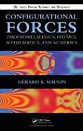 Configurational Forces: Thermomechanics, Physics, Mathematics, and Numerics (Modern Mechanics and Mathematics)