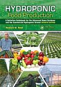 Hydroponic Food Production A Definitive Guidebook for the Advanced Home Gardener & the Commercial Hydroponic Grower Seventh Edition