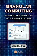 Granular computing; analysis and design of intelligent systems
