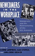 Newcomers in Workplace: Immigrants and the Restructing of the U.S. Economy