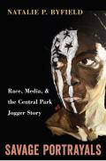 Savage Portrayals: Race, Media and the Central Park Jogger Story