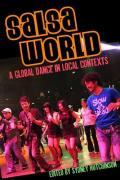 Salsa World: A Global Dance in Local Contexts (Studies in Latin America & Car)