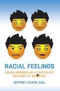 Racial Feelings: Asian America in a Capitalist Culture of Emotion (Asian American History & Cultu)