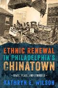 Ethnic Renewal in Philadelphia's Chinatown: Space, Place, and Struggle (Urban Life, Landscape and Policy)