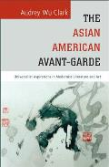 The Asian American Avant-Garde: Universalist Aspirations in Modernist Literature and Art (Asian American History & Cultu)