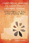 A Historical Analysis of the Creek Indian Hillabee Towns: And Personal Reflections on the Landscape and People of Clay County, Alabama