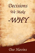 Decisions We Make -Why