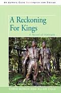 A Reckoning For Kings: A Novel Of Vietnam by Chris Bunch