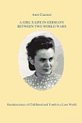 A Girl's Life in Germany between Two World Wars: Reminiscences of Childhood and Youth in a Lost World