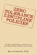 Zero Tolerance Discipline Policies: The History, Implementation, and Controversy of Zero Tolerance Policies in Student Codes of Conduct