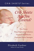 Crib Sheets(r) Are You Covered?: New Parent Sleep Deprivation Solutions: Practical and Effective Expectant Parent Strategies