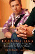 PARENTING TEENS: Ten Secrets to Making Your Teenager More Successful in High School and Beyond