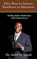 Fifty Ways to Achieve Excellence in Education: Building Student Relationships and Creating Success