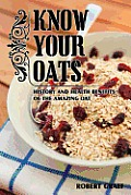 Know Your Oats: History, Lore, Health Benefits and Recipes