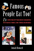 Famous People Eat Too!: A New York City Food Server's Encounters with the Rich, Famous, Semi-famous and Infamous