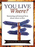 You Live Where?: Interesting and unusual facts about where we live