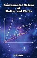 Fundamental Nature of Matter and Fields