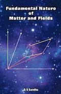Fundamental Nature of Matter and Fields