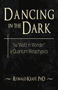 "Dancing in the Dark: The ""Waltz in Wonder"" of Quantum Metaphysics"