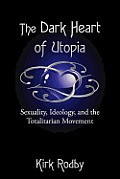 The Dark Heart of Utopia: Sexuality, Ideology, and the Totalitarian Movement