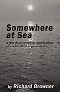 Somewhere at Sea: A Less than Complete Exploration of My Life & Things Related