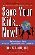Save Your Kids&now!: The Revolutionary Guide to Helping Youth Conquer Today's Challenges