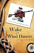 Wake of the Wind Dancer: From Sea to Shining Sea, by Paddle and Shoe