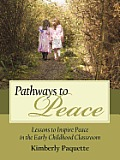 Pathways to Peace: Lessons to Inspire Peace in the Early Childhood Classroom