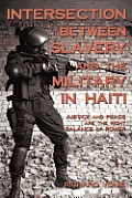 Intersection between Slavery and the Military in Haiti: Justice and Peace Are the Right Balance of Power