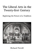 The Liberal Arts in the Twenty-First Century: Exploring the Future of a Tradition