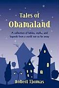 Tales of Obamaland: A Collection of Fables, Myths, and Legends from a World Not So Far Away Cover