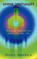 Divine Spirituality: Revealed Information about the Real You