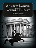 Andrew Jackson and the Young in Heart: A Romance for All Time