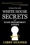 Serious Fun with White House Secrets: And State Department Antics