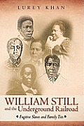 William Still and the Underground Railroad: Fugitive Slaves and Family Ties