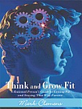 Think and Grow Fit: A Rational Person's Guide to Getting Fit and Staying That Way Forever