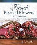 French Beaded Flowers The Complete Guide