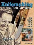 Knifemaking with Bob Loveless: Build Knives with a Living Legend Cover