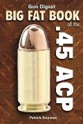 Big Fat Book of the .45 ACP