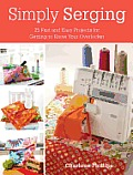 Simply Serging: 25 Fast and Easy Projects for Getting to Know Your Overlocker Cover