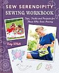 Sew Serendipity Sewing Workbook Tips Tricks & Projects for Those Who Love Sewing