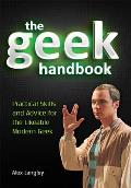 Geek Handbook Practical Skills & Advice for the Likeable Modern Geek