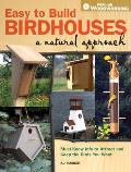 Easy to Build Birdhouses: A Natural Approach: Must-Know Info to Attract and Keep the Birds You Want Cover
