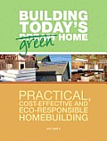 Building Today's Green Home: Practical, Cost-Effective and Eco-Responsible Homebuilding Cover