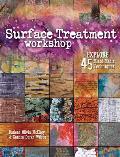 Surface Treatment Workshop Explore 45 Mixed Media Techniques