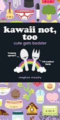 Kawaii Not, Too: Cute Gets Badder