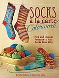 Socks a la Carte Colorwork Pick & Choose Patterns to Knit Socks Your Way