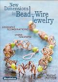 New Dimensions in Bead & Wire Jewelry Unexpected Combinations Unique Designs
