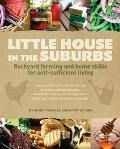Little House in the Suburbs: Backyard Farming and Home Skills for Self-Sufficient Living Cover